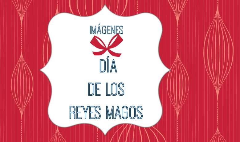 Imágenes para compartir en el Día de Reyes Magos