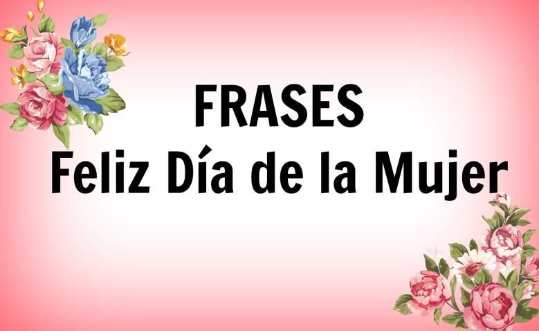 Feliz Día Internacional De La Mujer Frases Ahoramismo Com