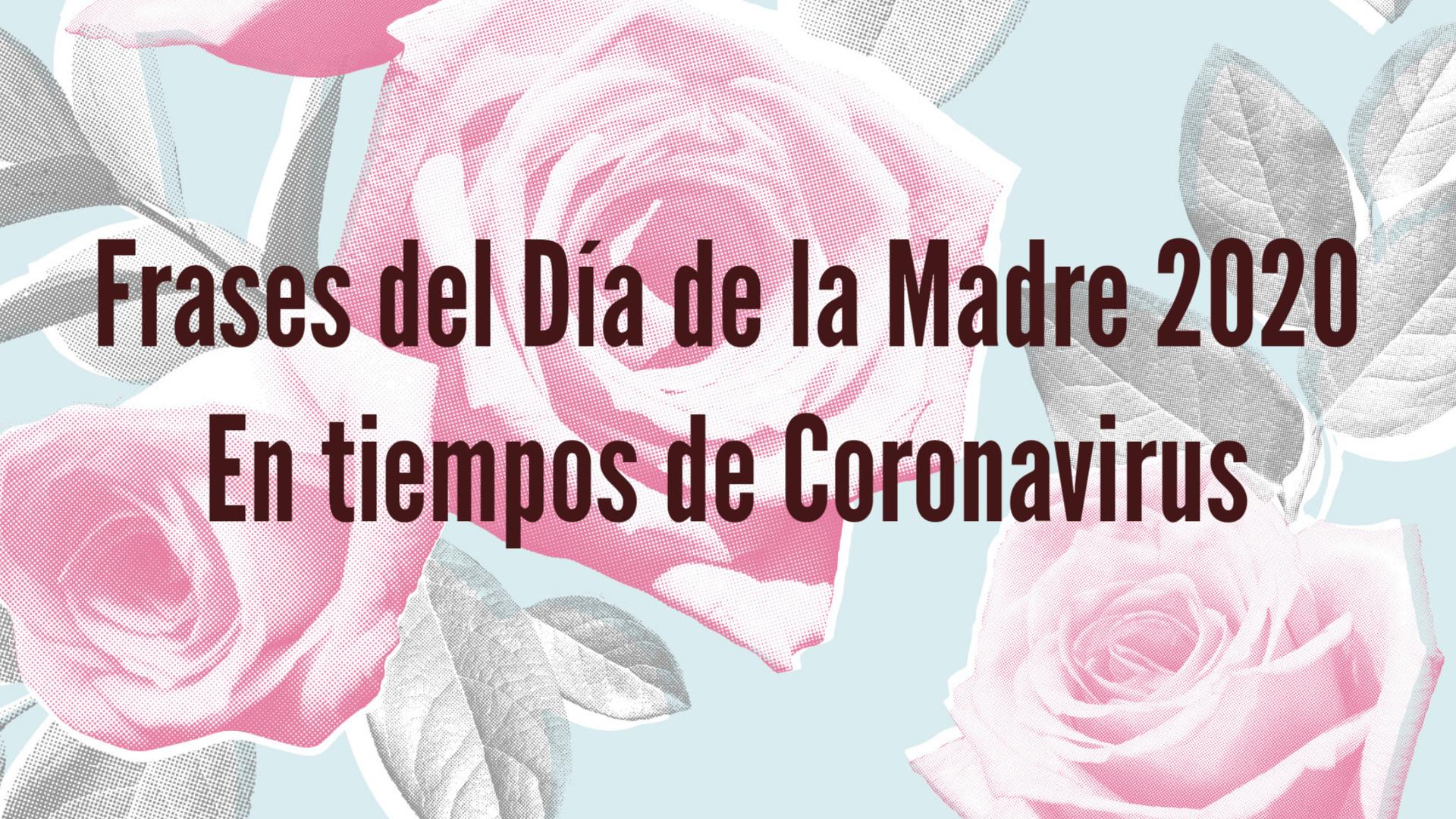Frases Del Día De Las Madres Durante La Cuarentena Ahoramismo Com